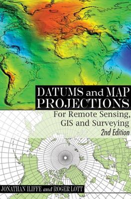 Datums and Map Projections By Iiiffe, Jonathan/ Lott, Roger